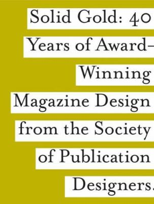 SPD Solid Gold: 40 Years of Award-Wining Magazine Design from the Society of Publication Designers 9781592532506