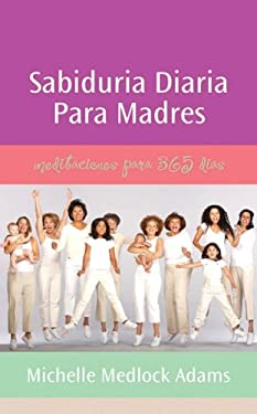 Sabiduria Diaria Para Madres = Daily Wisdom for Mothers 9781597893985