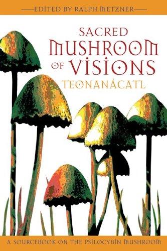 Sacred Mushroom of Visions: Teonanacatl: A Sourcebook on the Psilocybin Mushroom 9781594770449