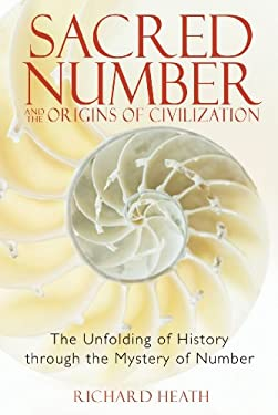 Sacred Number and the Origins of Civilization: The Unfolding of History Through the Mystery of Number 9781594771316