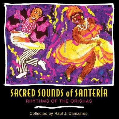 Sacred Sounds of Santeria: Rhythms of the Orishas 9781594770029