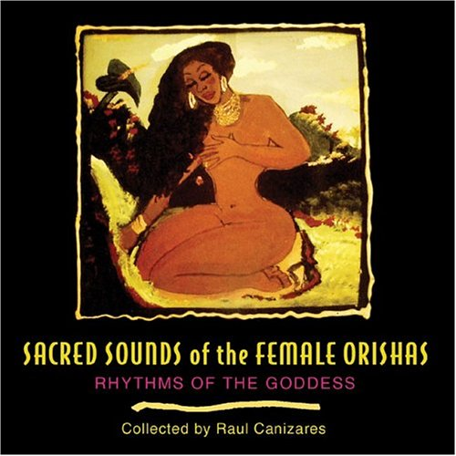 Sacred Sounds of the Female Orishas: Rhythms of the Goddess 9781594770715