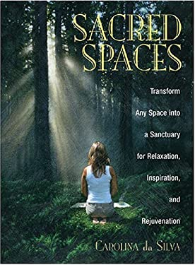 Sacred Spaces: Transform Any Space Into a Sanctuary for Relaxation, Inspiration, and Rejuvenation 9781593370190