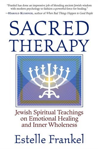 Sacred Therapy: Jewish Spiritual Teachings on Emotional Healing and Inner Wholeness 9781590302040