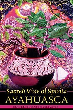 Sacred Vine of Spirits: Ayahuasca 9781594770531