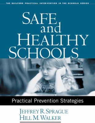 Safe and Healthy Schools: Practical Prevention Strategies 9781593851057