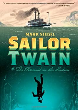 Sailor Twain: Or: The Mermaid in the Hudson 9781596436367