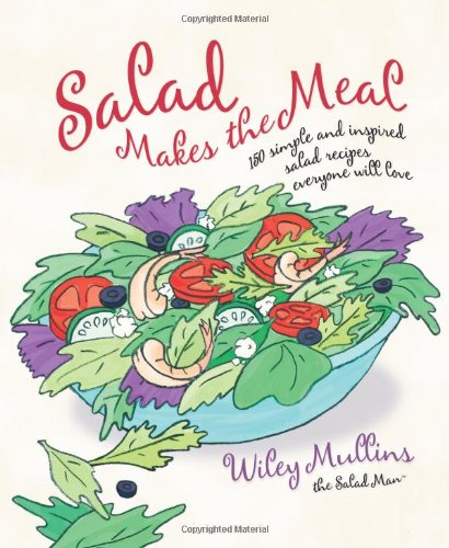 Salad Makes the Meal: 150 Simple and Inspired Salad Recipes Everyone Will Love 9781594868481