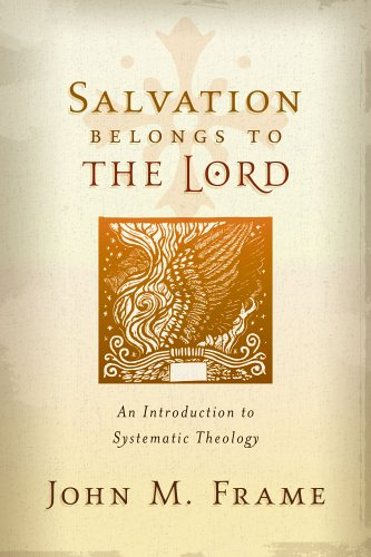 Salvation Belongs to the Lord: An Introduction to Systematic Theology 9781596380189