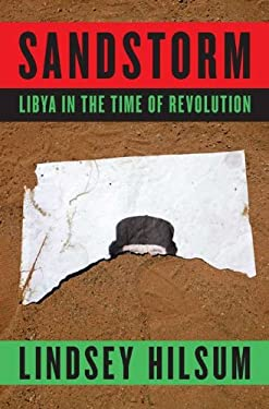 Sandstorm: Libya in the Time of Revolution 9781594205064