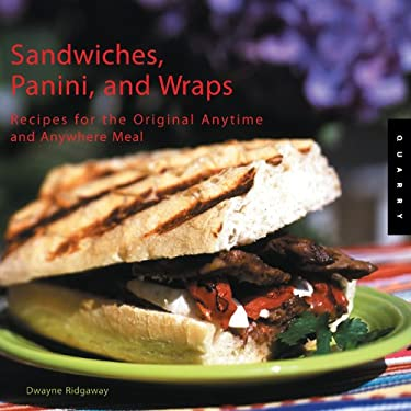 Sandwiches, Panini, and Wraps: Recipes for the Original Anytime and Anywhere Meal 9781592531530