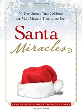 Santa Miracles: 50 True Stories That Celebrate the Most Magical Time of the Year 9781598696127