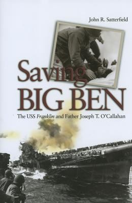 Saving Big Ben: The USS Franklin and Father Joseph T. O'Callahan 9781591148081