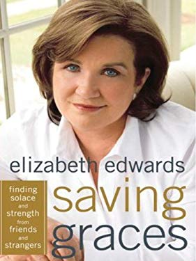 Saving Graces: Finding Solace and Strength from Friends and Strangers 9781594132322