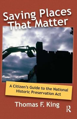 Saving Places That Matter: A Citizen's Guide to the National Historic Preservation Act 9781598740851