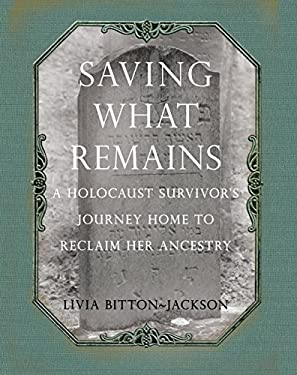Saving What Remains: A Holocaust Survivor's Journey Home to Reclaim Her Ancestry 9781599215464