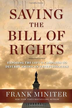 Saving the Bill of Rights: Exposing the Left's Campaign to Destroy American Exceptionalism 9781596981508