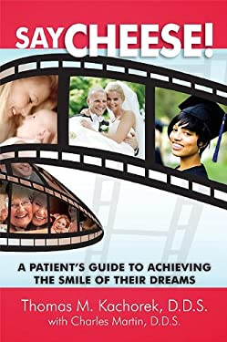 Say Cheese!: A Patient's Guide to Achieving the Smile of Their Dreams 9781599321837
