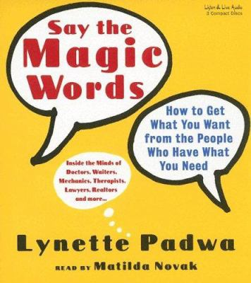 Say the Magic Words: How to Get What You Want from the People Who Have What You Need 9781593160593