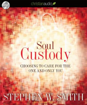 Soul Custody: Choosing to Care for the One and Only You 9781596449046