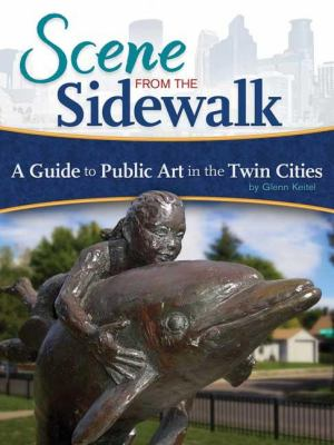 Scene from the Sidewalk: A Guide to Public Art in the Twin Cities 9781591932222