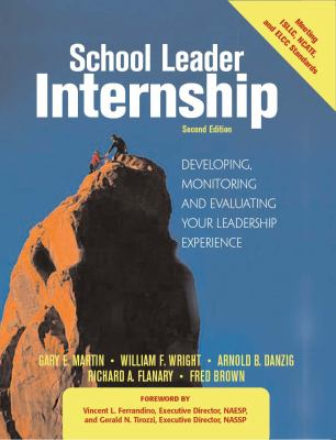 School Leader Internship: Developing, Monitoring, and Evaluating Your Leadership Experience: Meeting ISLLC, NCATE, and ELCC Standards