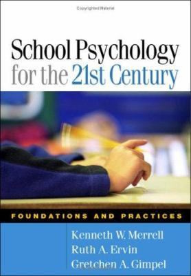 School Psychology for the 21st Century: Foundations and Practices 9781593852504