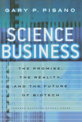 Science Business: The Promise, Reality and Future of Biotech 9781591398400