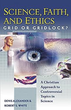 Science, Faith, and Ethics: Grid or Gridlock? 9781598560183