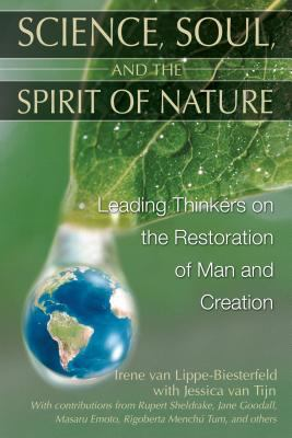 Science, Soul, and the Spirit of Nature: Leading Thinkers on the Restoration of Man and Creation 9781591430551