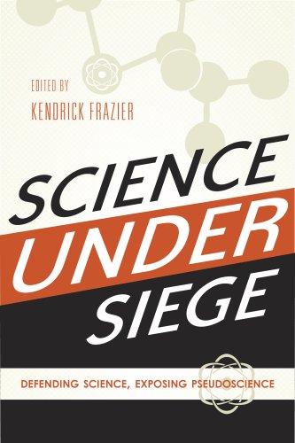 Science Under Siege: Defending Science, Exposing Pseudoscience 9781591027157