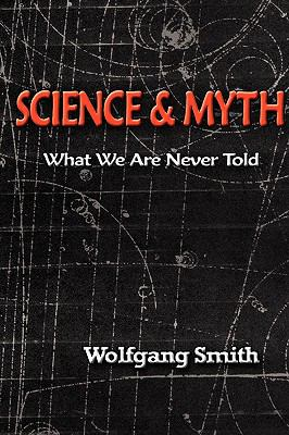 Science and Myth: What We Are Never Told 9781597310987