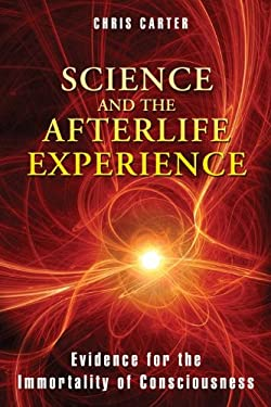 Science and the Afterlife Experience: Evidence for the Immortality of Consciousness 9781594774522