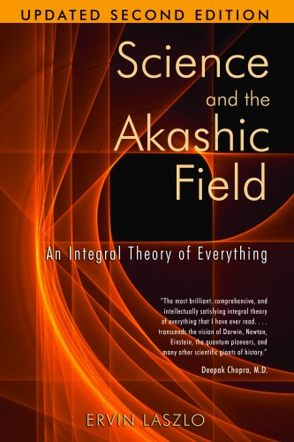 Science and the Akashic Field : An Integral Theory of Everything