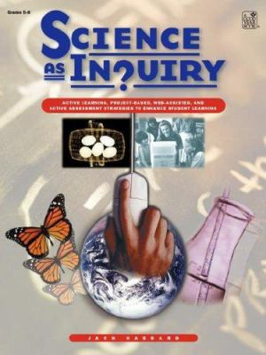 Science as Inquiry: Active Learning, Project-Based, Web-Assisted, and Active Assessment Strategies to Enhance Student Learning 9781596472358