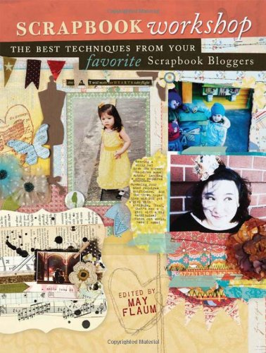 Scrapbook Workshop: The Best Techniques from Your Favorite Scrapbook Bloggers 9781599632780