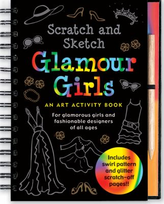 Scratch & Sketch Glamour Girls: An Art Activity Book for Glamour Girls of All Ages 9781593597658