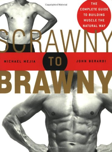 Scrawny to Brawny: The Complete Guide to Building Muscle the Natural Way 9781594860881