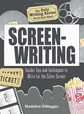 Screenwriting: Insider Tips and Techniques to Write for the Silver Screen 9781598692884