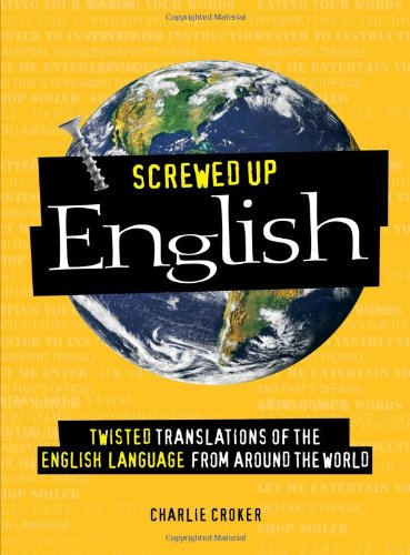 Screwed Up English: Twisted Translations of the English Language from Around the World 9781598695120