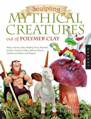 Sculpting Mythical Creatures Out of Polymer Clay: Making a Gnome, Pixie, Halfling, Fairy, Mermaid, Gorgon, Vampire, Griffin, Sphinx, Unicorn, Centaur, 9781592535149