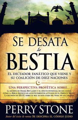 Se Desata la Bestia: El Dictador Fanatico Que Viene y su Coalicion de Diez Naciones = Unleashing the Beast 9781599795553