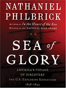 Sea of Glory: America's Voyage of Discovery, the U.S. Exploring Expedition, 1838-1842 9781594130144