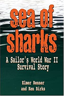 Sea of Sharks: A Sailor's World War II Shipwreck Survival Story 9781591147145