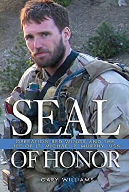 Seal of Honor: Operation Red Wings and the Life of Lt. Michael P. Murphy, USN 9781591149651