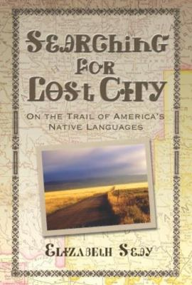 Searching for Lost City: On the Trail of America's Native Languages 9781592281954