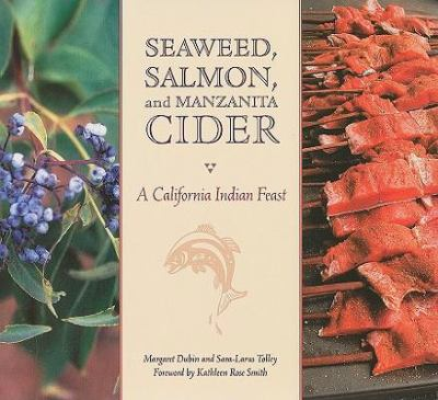 Seaweed, Salmon and Manzanita Cider: A California Indian Feast 9781597140782