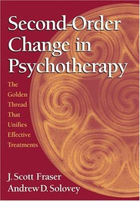 Second-Order Change in Psychotherapy: The Golden Thread That Unifies Effective Treatments 9781591474364