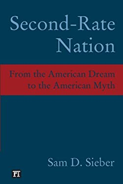Second Rate Nation: From the American Dream to the American Myth 9781594510908