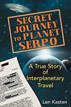 Secret Journey to Planet Serpo: A True Story of Interplanetary Travel 9781591431466
